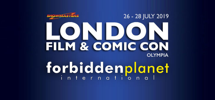 Forbidden Planet International will be at the London Film and Comic Con 2019 26th to 28th July