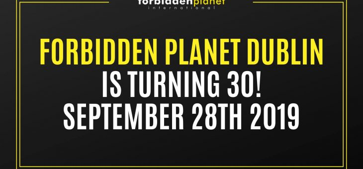 Forbidden Planet Dublin's 30th Birthday Bash!