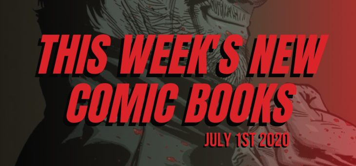 NEW COMIC BOOKS JULY 1st 2020