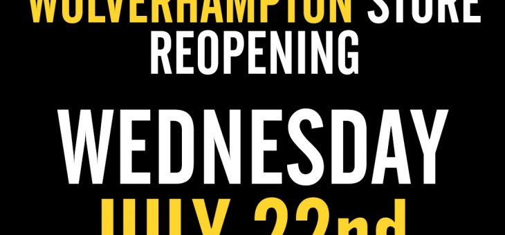 Wolverhampton Store Reopening 22nd July